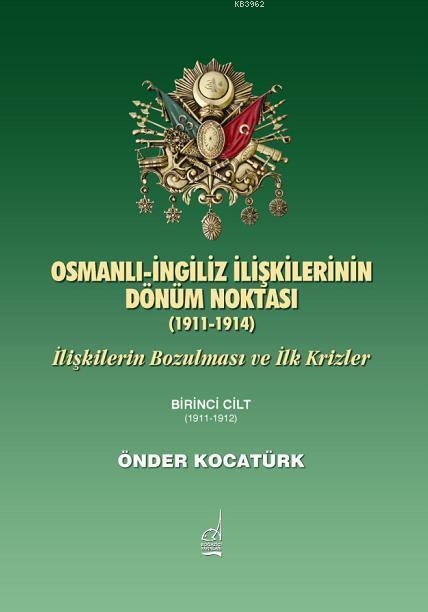 Osmanlı İngiliz İlişkilerinin Dönüm Noktası (1911-1914); İlişkilerin Bozulması ve İlk Krizler