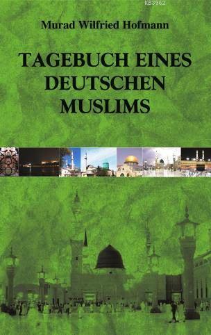 Tagebuch Eines Deutschen Muslims; (Müslüman Bir Alman'ın Günlüğü - Almanca)