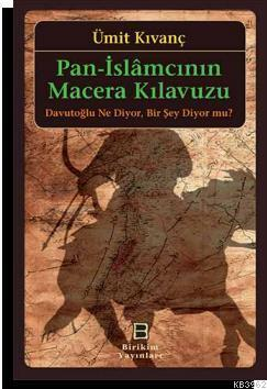 Pan - İslamcının Macera Kılavuzu; Davutoğlu Ne Diyor. Bir Şey Diyor mu?