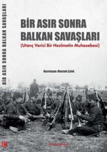 Bir Asır Sonra Balkan Savaşları; Utanç Verici Bir Hezimetin Muhasebesi