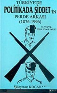 Türkiye'de Politikada Şiddet'in Perde Arkası (1876 - 1996) - İkinci El Kitap