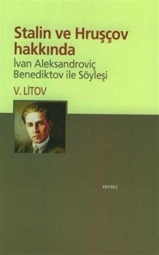 Stalin ve Hruşçov Hakkında Ivan Aleksandroviç Benediktov ile Söyleşi