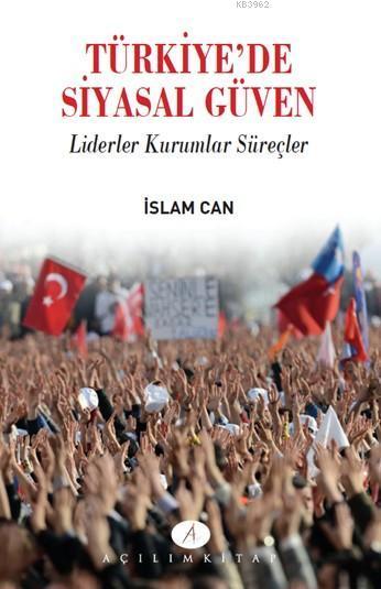 Türkiye'de Siyasal Güven; Liderler Kurumlar Süreçler