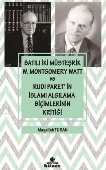 Batılı İki Müsteşrik W.Montgomery Watt ve Rudı Paret'in İslamı Algılama Biçimlerinin Kritiği