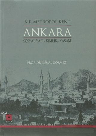 Bir Metropol Kent Ankara; Sosyal Yapı - Kimlik - Yaşam