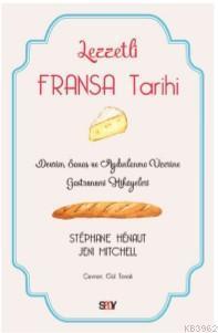 Lezzetli Fransa Tarihi; Devrim, Savaş ve Aydınlanma Üzerine Gastronomi Hikayeleri
