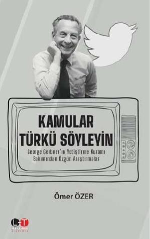 Kamular Türkü Söyleyin; George Gerbner'ın Yetiştirme Kuramı Bakımından Özgün Araştırmalar