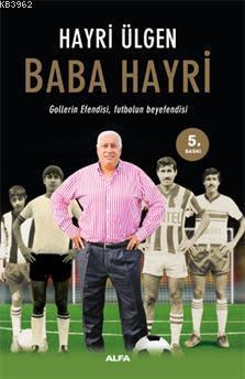 Baba Hayri; Gollerin Efendisi, Futbolun Beyefendisi