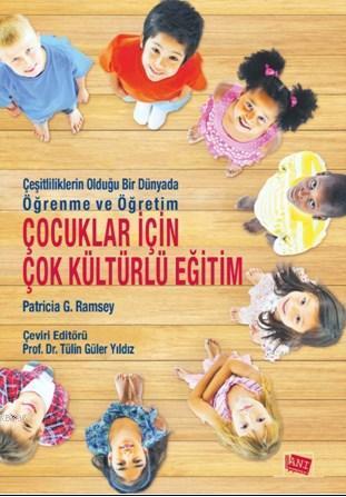 Çocuklar İçin Çok Kültürlü Eğitim; Çeşitliliklerin Olduğu Bir Dünyada Öğrenme ve Öğretim