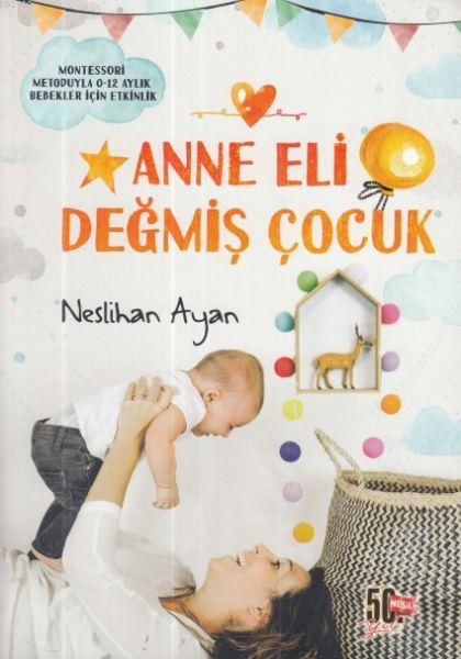 Anne Eli Değmiş Çocuk; Montessori Metoduyla 0-12 Aylık Bebekler İçin Etkinlik