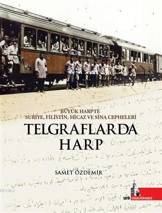 Telgraflarda Harp; Büyük Harpte Suriye Filistin Hicaz ve Sina Cepheleri