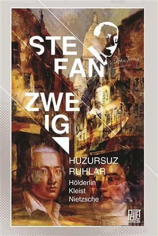 Huzursuz Ruhlar; Hölderlin, Kleist, Nietzsche