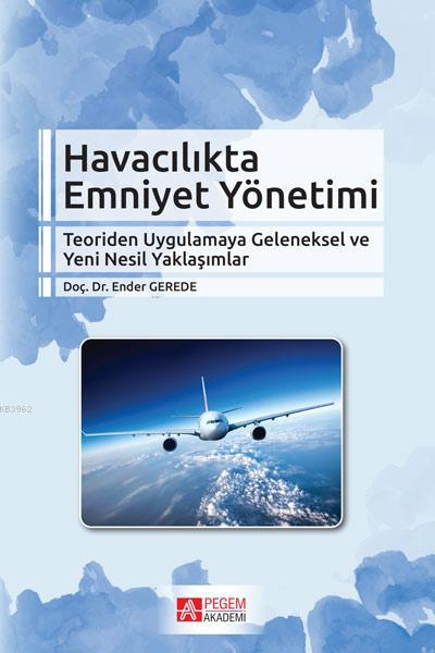 Havacılıkta Emniyet Yönetimi; Teoriden Uygulamaya Geleneksel ve Yeni Nesil Yaklaşımlar