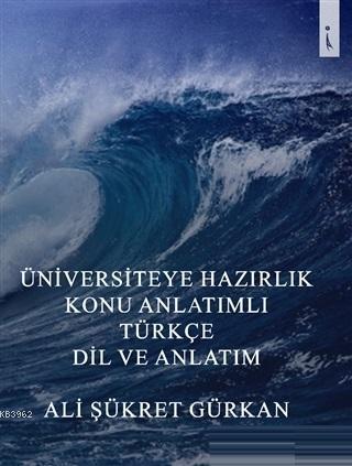 Üniversiteye Hazırlık Konu Anlatımlı Türkçe Dil ve Anlatım
