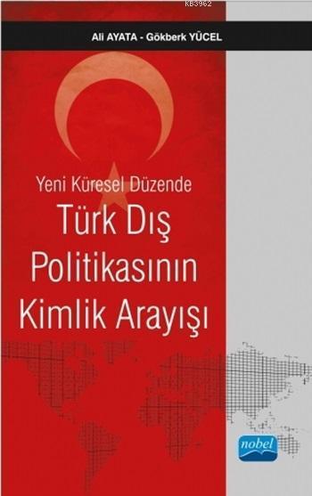 Yeni Küresel Düzende Türk Dış Politikasının Kimlik Arayışı
