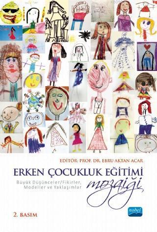 Erken Çocukluk Eğitimi Mozaiği; Düşünceler Fikirler, Modeller ve Yaklaşımlar