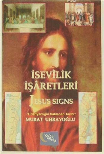 İsevilik İşaretleri ve Jesus Signs; Hristiyanlığın Saklanan Tarihi