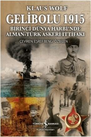 Gelibolu 1915 Birinci Dünya Harbi'nde Alman Türk Askeri İttifakı