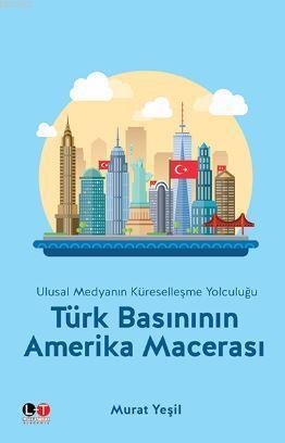 Türk Basınının Amerika Macerası; Ulusal Medyanın Küreselleşme Yolculuğu