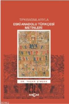 Tıpkı Basımlarıyla Eski Anadolu Türkçesi Metinleri