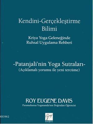 Kendini Gerçekleştirme Bilimi - Kriya Yoga Geleneğinde Ruhsal Uygulama Rehberi; Patanjali'nin Yoga Sutraları / Açıklamalı Yorumu ile Yeni Tercüme