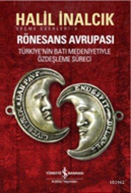 Rönesans Avrupası; Türkiye'nin Batı Medeniyetiyle Özdeşleşme Süreci