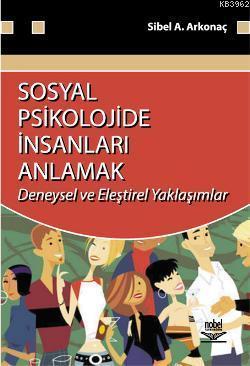Sosyal Psikolojide İnsanları Anlamak; Deneysel ve Eleştirel Yaklaşımlar
