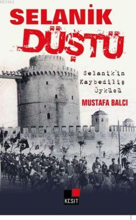 Selanik Düştü; Selanik'in Kaybediliş Öyküsü