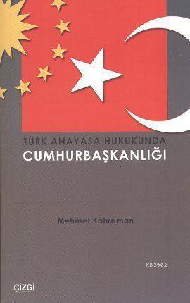 Türk Anayasa Hukukunda Cumhurbaşkanlığı