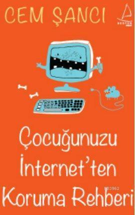 Çocuğunuzu İnternet'ten Koruma Rehberi