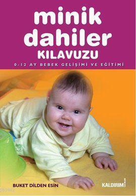 Minik Dahiler Kılavuzu; 0-12 Ay Bebek Gelişimi ve Eğitimi