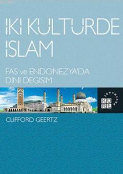 İki Kültürde İslam; Fas ve Endonezya'da Dini Değişim