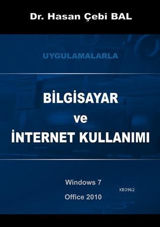 Bilgisayar ve İnternet Kullanımı; Uygulamalarla - Windows 7 ve Office 2010