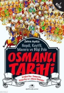 Osmanlı Tarihi 1; Ertuğrul Bey - Osman Bey - Orhan Bey ve I. Murat Dönemleri