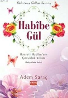 Habibe Gül - Gülistanın Gülleri Serisi 3; Hazreti Habibe'nin Çocukluk Yılları