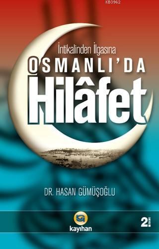 Osmanlı'da Hilafet; (İntikalinden İlgasına)