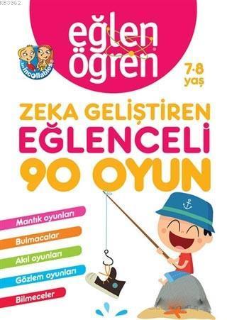 Eğlen Öğren 7-8 Yaş - Zeka Geliştiren Eğlenceli 90 Oyun; Mantık Oyunları, Kare Bulmaca, Kafanı Çalıştır, Gözlem Oyunları, Bilmeceler