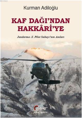 Kaf Dağı'ndan Hakkari'ye; Jandarma - J. Pilot Subayı'nın Anıları