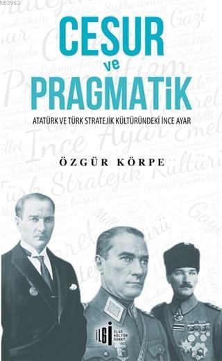 Cesur ve Pragmatik; Atatürk ve Türk Stratejik Kültüründeki İnce Ayar