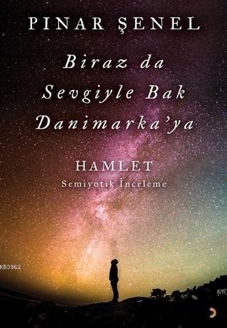 Biraz da Sevgiyle Bak Danimarka'ya; Hamlet - Semiyotik İnceleme