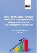 TFRS-10 Konsolide Finansal Tablolar Standardına Göre Birleşme,; Konsolidasyon, Muhasebeleştirme ve Raporlama
