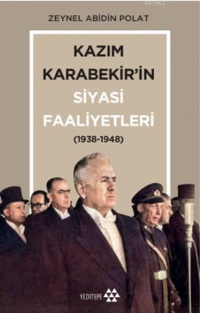 Kazım Karabekir'in Siyasi Faaliyetleri; (1938-1948)