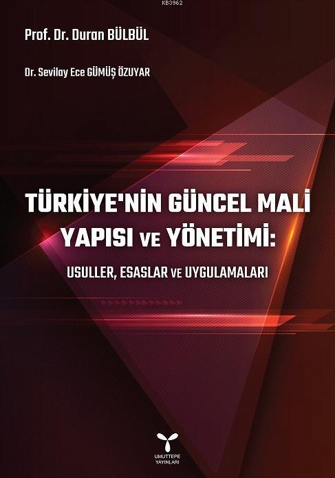 Türkiye'nin Güncel Mali Yapısı ve Yönetimi; Usuller, Esaslar ve Uygulamaları