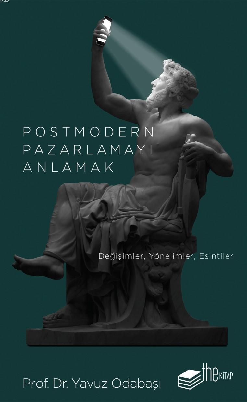 Postmodern Pazarlamayı Anlamak; Değişimler, Yönelimler, Esintiler