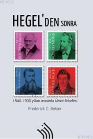 Hegel'den Sonra : 1840-1900 Yılları Arasında Alman Felsefesi
