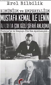 Komünizm ve Emperyalizm Mustafa Kemal ile Lenin Arasında Çok Gizli Şifahi Antlaşma; Türkiye'ye ve Dünyaya İlk Kez Açıklanıyor