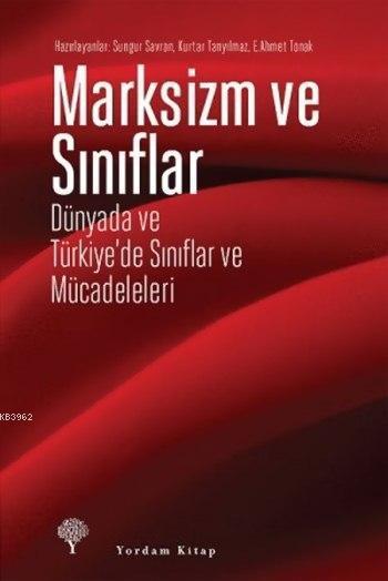 Marksizm ve Sınıflar; Dünyada ve Türkiye'de Sınıflar ve Mücadeleleri