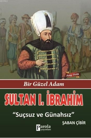 Sultan I. İbrahim; Bir Güzel Adam - Suçsuz ve Günahsız