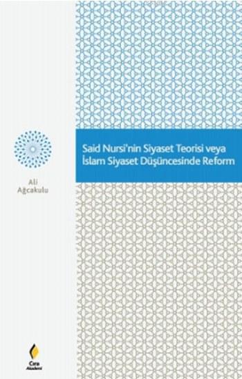 Said Nursi'nin Siyaset Teorisi veya İslam Siyaset Düşüncesinde Reform