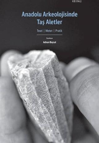 Anadolu Arkeolojisinde Taş Aletler; Teori-Metot-Pratik